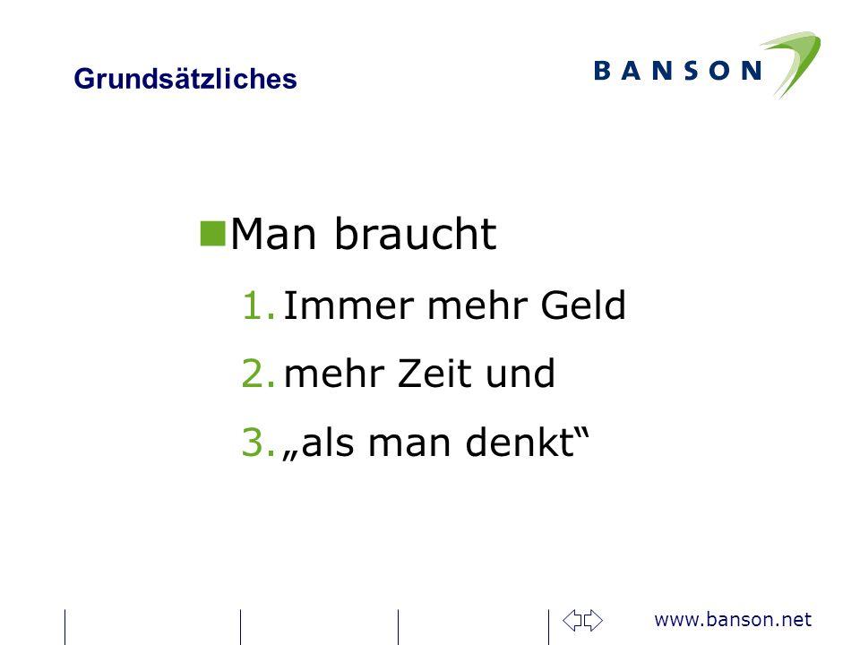 www.banson.net Grundsätzliches nMan braucht 1.Immer mehr Geld 2.mehr Zeit und 3.als man denkt