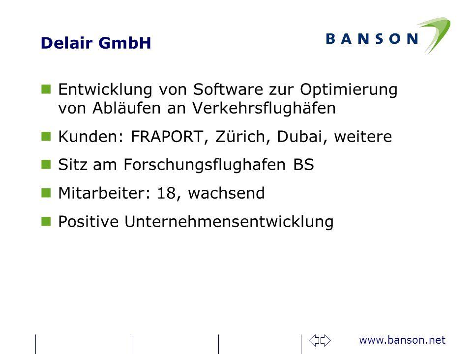 www.banson.net Delair GmbH nEntwicklung von Software zur Optimierung von Abläufen an Verkehrsflughäfen nKunden: FRAPORT, Zürich, Dubai, weitere nSitz am Forschungsflughafen BS nMitarbeiter: 18, wachsend nPositive Unternehmensentwicklung