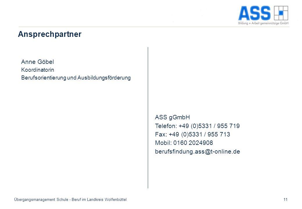 11 Ansprechpartner ASS gGmbH Telefon: +49 (0)5331 / 955 719 Fax: +49 (0)5331 / 955 713 Mobil: 0160 2024908 berufsfindung.ass@t-online.de Anne Göbel Ko