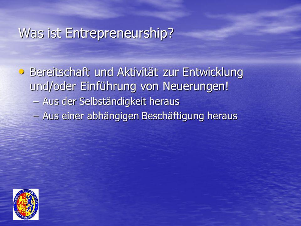 Was ist Entrepreneurship? Bereitschaft und Aktivität zur Entwicklung und/oder Einführung von Neuerungen! Bereitschaft und Aktivität zur Entwicklung un