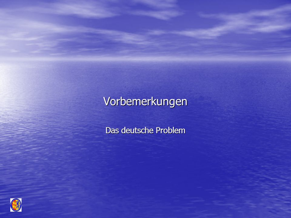 Vorbemerkungen Das deutsche Problem