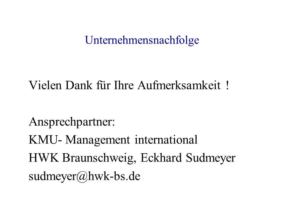 Unternehmensnachfolge Vielen Dank für Ihre Aufmerksamkeit ! Ansprechpartner: KMU- Management international HWK Braunschweig, Eckhard Sudmeyer sudmeyer