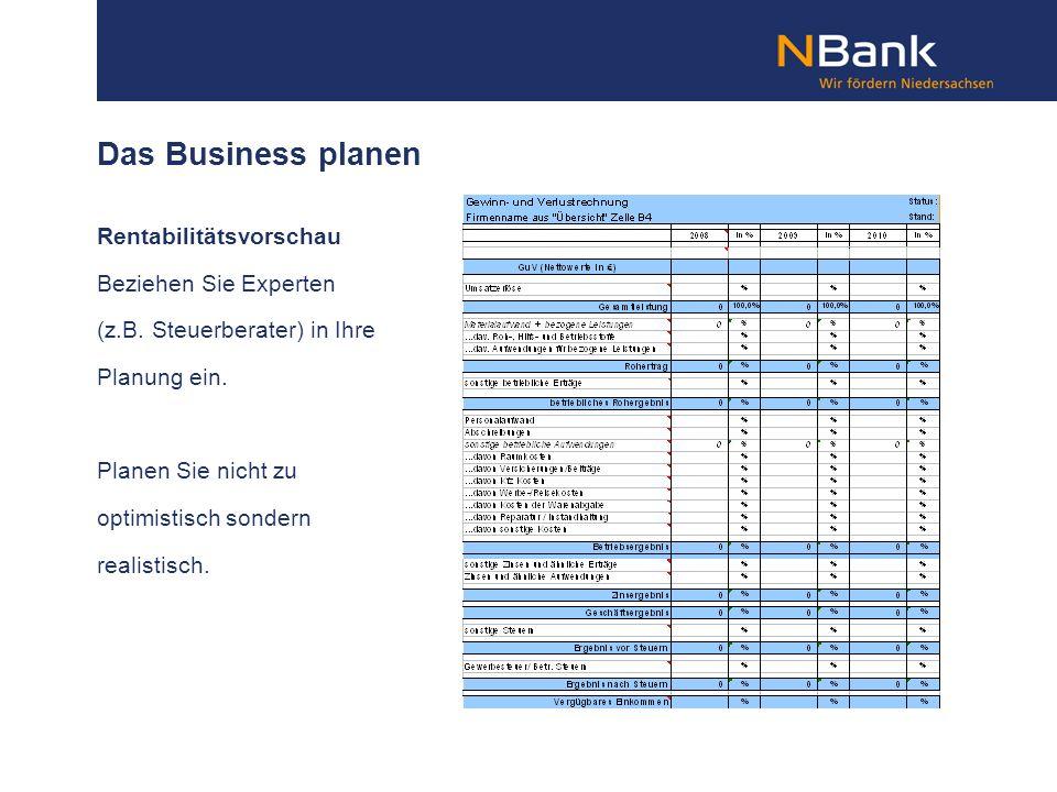 Das Business planen Rentabilitätsvorschau Beziehen Sie Experten (z.B. Steuerberater) in Ihre Planung ein. Planen Sie nicht zu optimistisch sondern rea