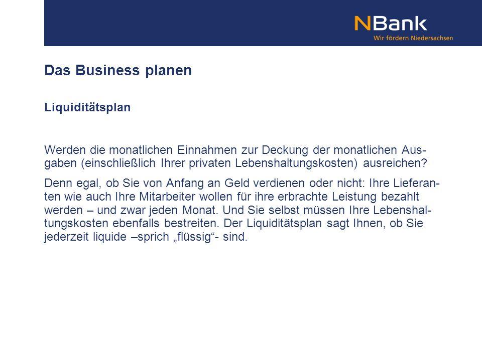 Das Business planen Liquiditätsplan Werden die monatlichen Einnahmen zur Deckung der monatlichen Aus- gaben (einschließlich Ihrer privaten Lebenshaltu
