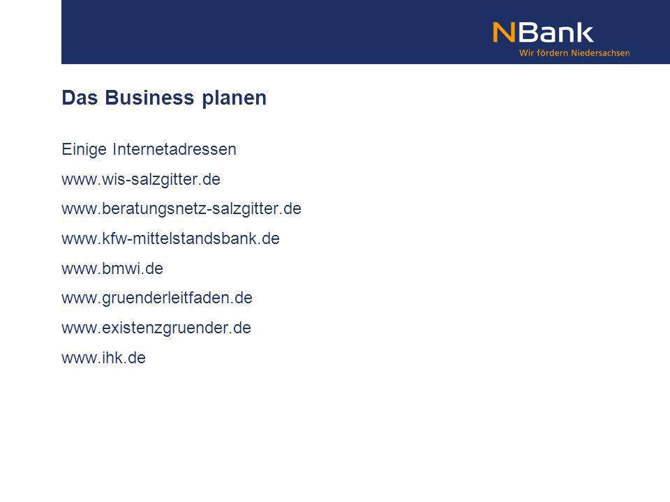 Das Business planen Einige Internetadressen www.wis-salzgitter.de www.beratungsnetz-salzgitter.de www.kfw-mittelstandsbank.de www.bmwi.de www.gruender