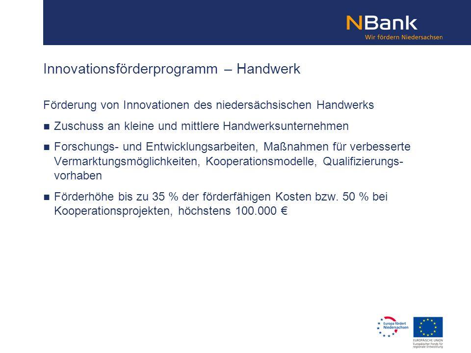 Förderung von Innovationen des niedersächsischen Handwerks Zuschuss an kleine und mittlere Handwerksunternehmen Forschungs- und Entwicklungsarbeiten,