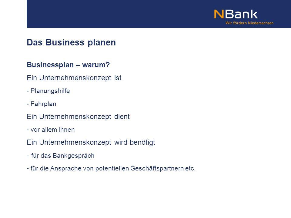 Das Business planen Businessplan – warum? Ein Unternehmenskonzept ist - Planungshilfe - Fahrplan Ein Unternehmenskonzept dient - vor allem Ihnen Ein U