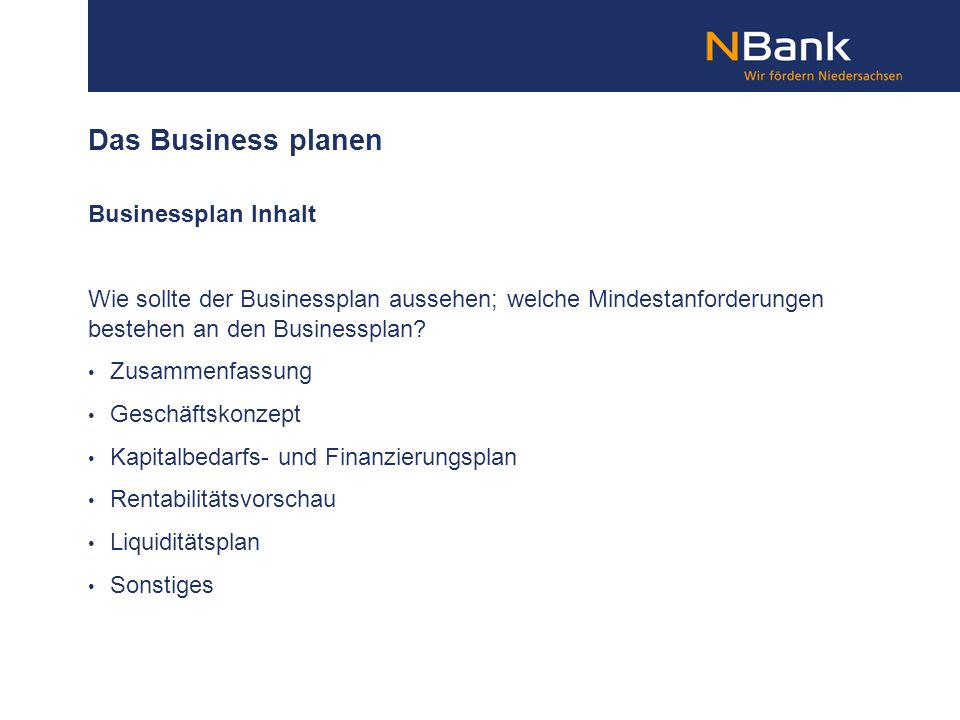 Das Business planen Businessplan Inhalt Wie sollte der Businessplan aussehen; welche Mindestanforderungen bestehen an den Businessplan? Zusammenfassun