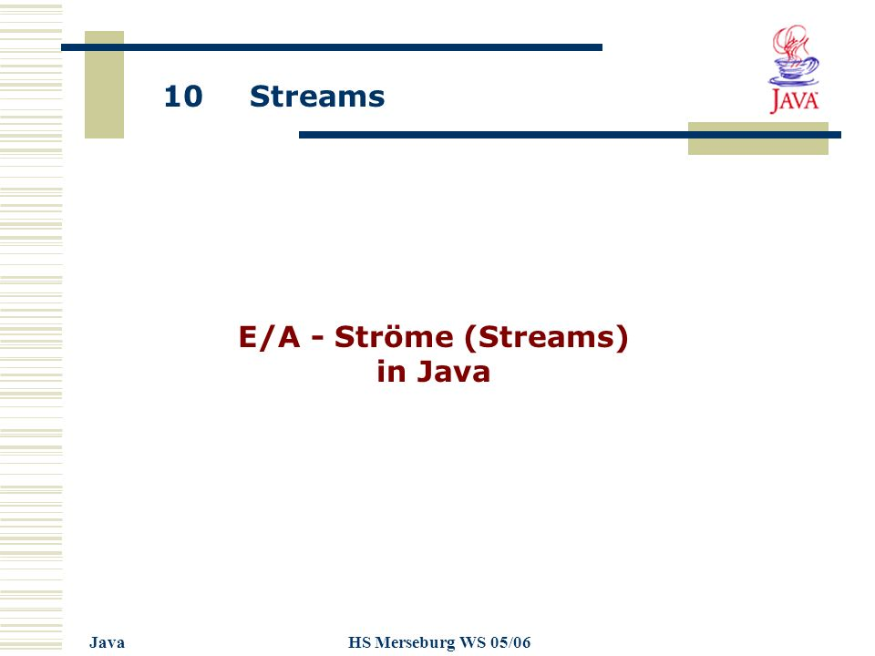 10 Streams JavaHS Merseburg WS 05/06 E/A - Ströme (Streams) in Java
