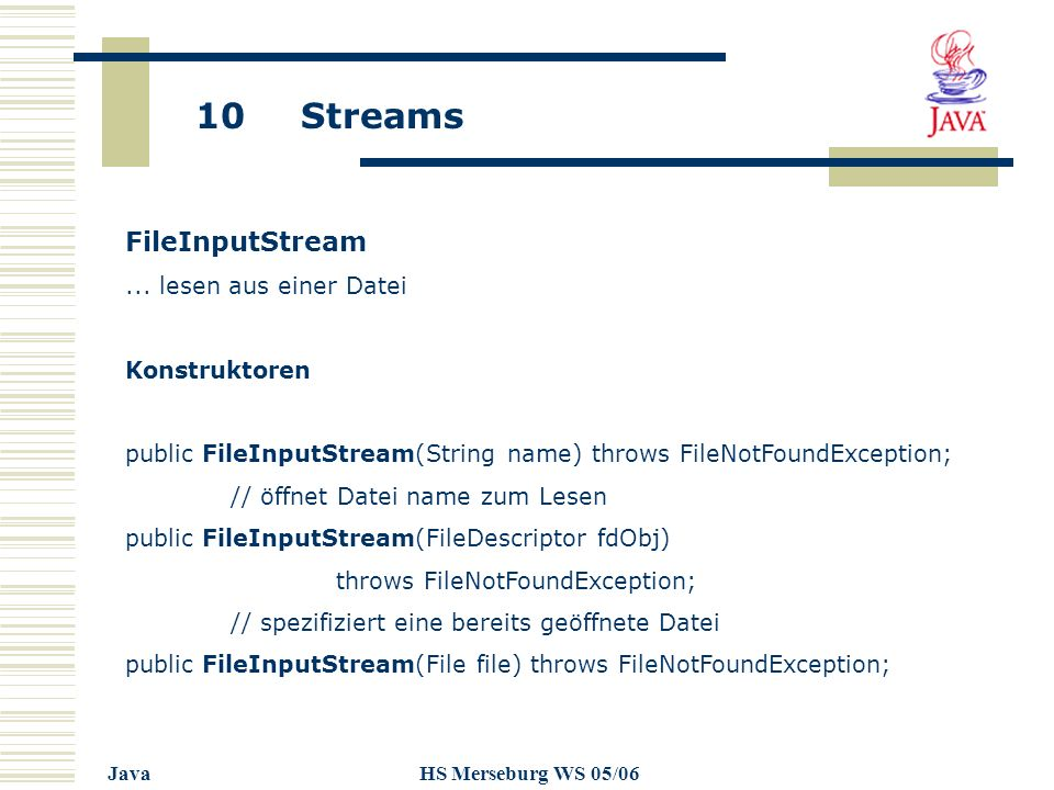 10 Streams JavaHS Merseburg WS 05/06 FileInputStream...