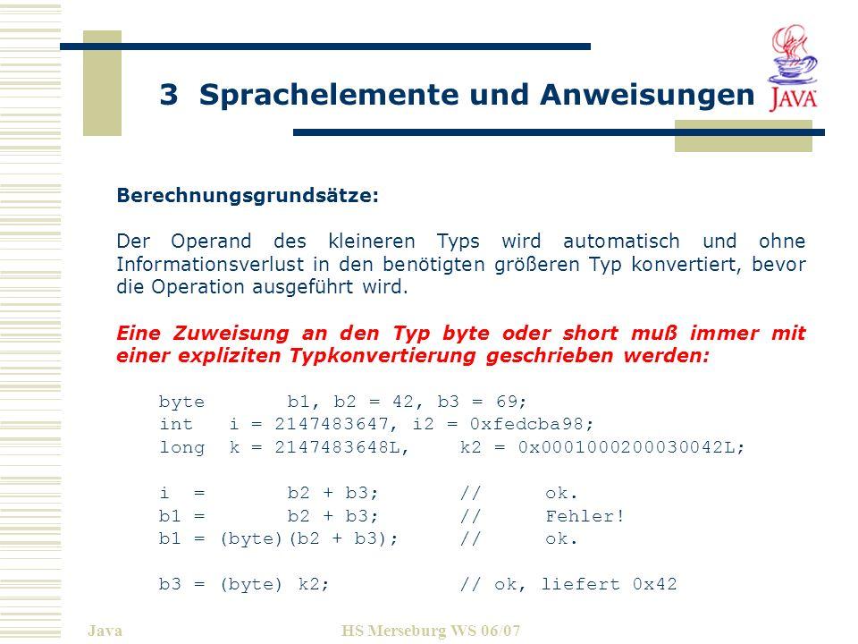 3 Sprachelemente und Anweisungen JavaHS Merseburg WS 06/07 Berechnungsgrundsätze: Der Operand des kleineren Typs wird automatisch und ohne Information