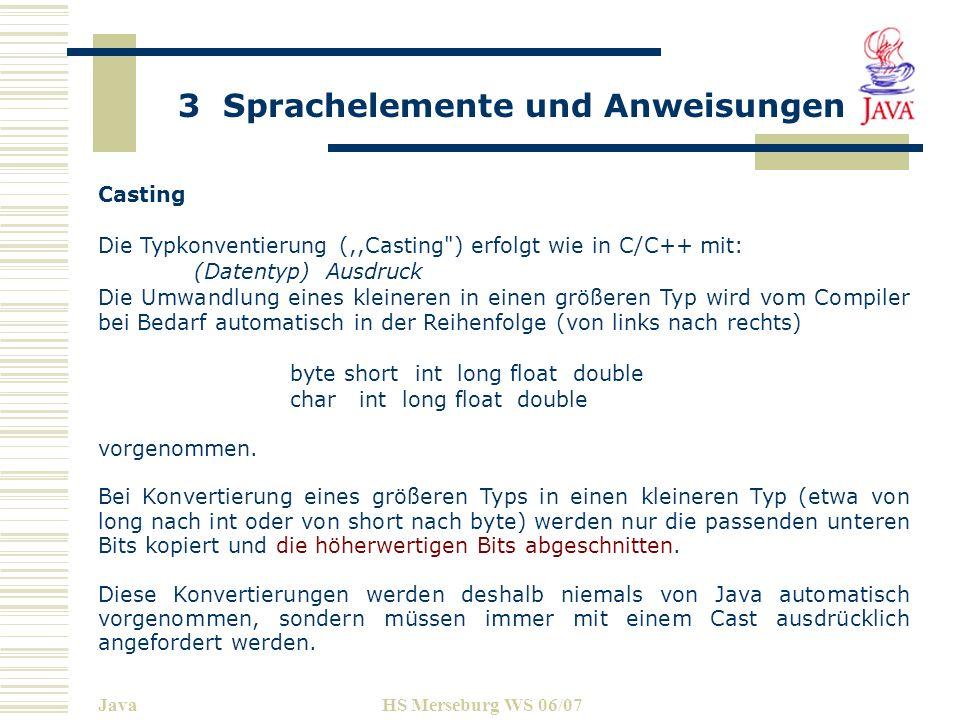 3 Sprachelemente und Anweisungen JavaHS Merseburg WS 06/07 Casting Die Typkonventierung (,,Casting