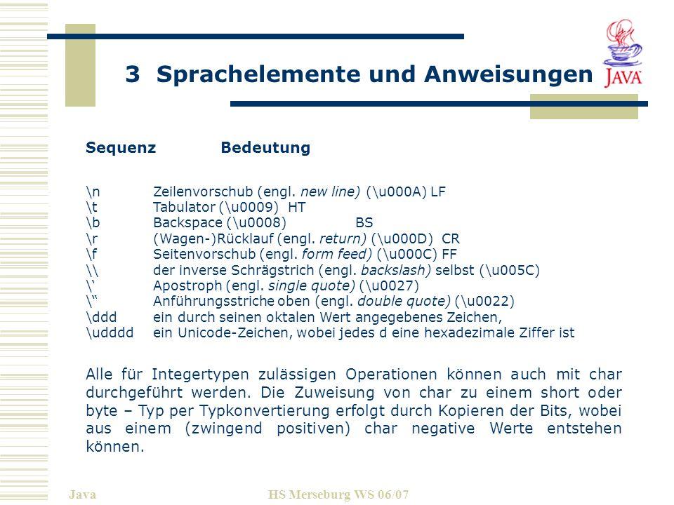 3 Sprachelemente und Anweisungen JavaHS Merseburg WS 06/07 Sequenz Bedeutung \nZeilenvorschub (engl. new line) (\u000A) LF \tTabulator (\u0009)HT \b B