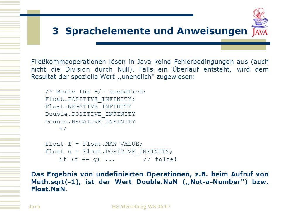 3 Sprachelemente und Anweisungen JavaHS Merseburg WS 06/07 Fließkommaoperationen lösen in Java keine Fehlerbedingungen aus (auch nicht die Division du