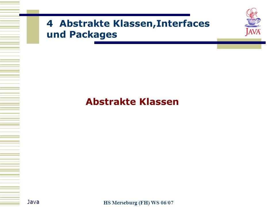 4 Abstrakte Klassen,Interfaces und Packages Java HS Merseburg (FH) WS 06/07 Abstrakte Klassen
