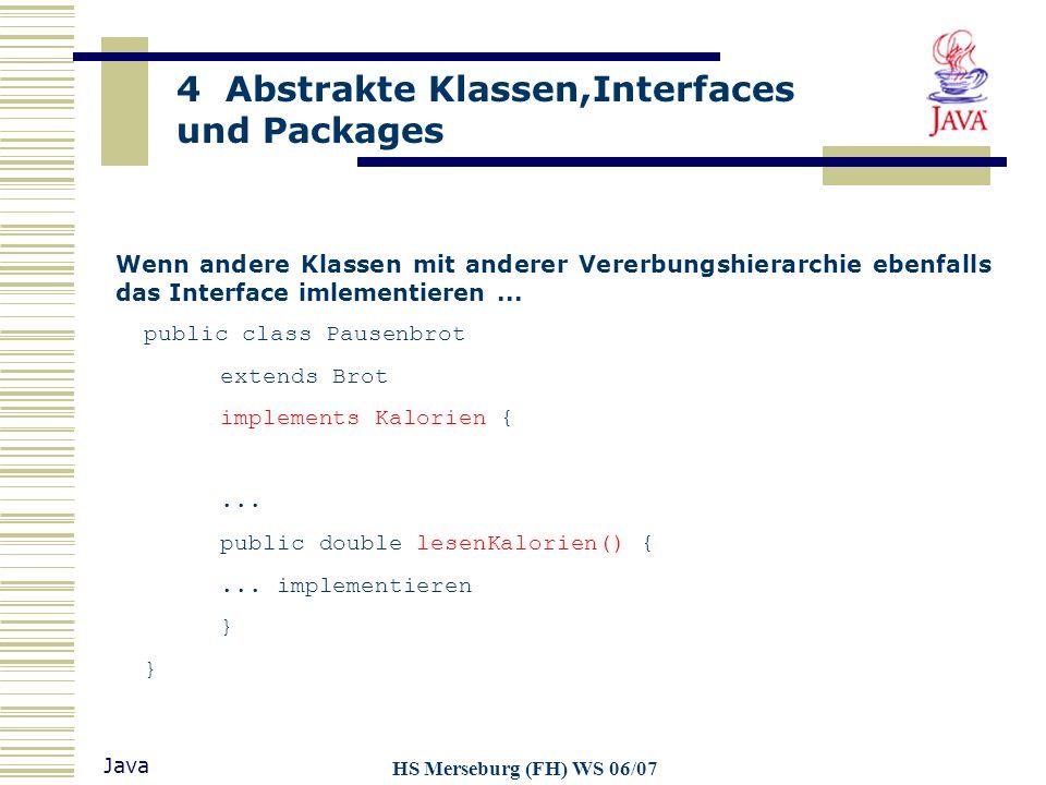 4 Abstrakte Klassen,Interfaces und Packages Java HS Merseburg (FH) WS 06/07 Wenn andere Klassen mit anderer Vererbungshierarchie ebenfalls das Interfa