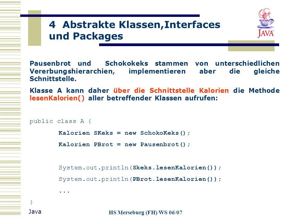 4 Abstrakte Klassen,Interfaces und Packages Java HS Merseburg (FH) WS 06/07 Pausenbrot und Schokokeks stammen von unterschiedlichen Vererbungshierarch