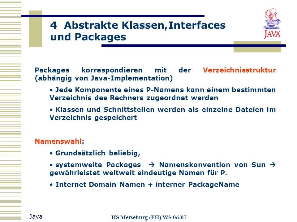 4 Abstrakte Klassen,Interfaces und Packages Java HS Merseburg (FH) WS 06/07 Packages korrespondieren mit der Verzeichnisstruktur (abhängig von Java-Im