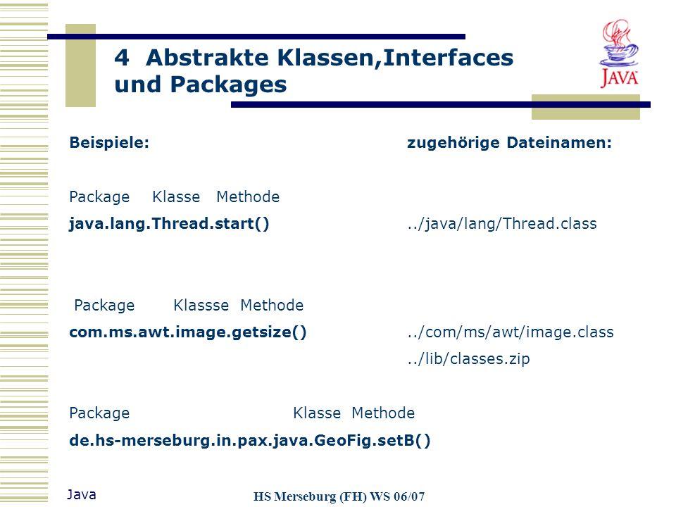 4 Abstrakte Klassen,Interfaces und Packages Java HS Merseburg (FH) WS 06/07 Beispiele:zugehörige Dateinamen: Package Klasse Methode java.lang.Thread.s