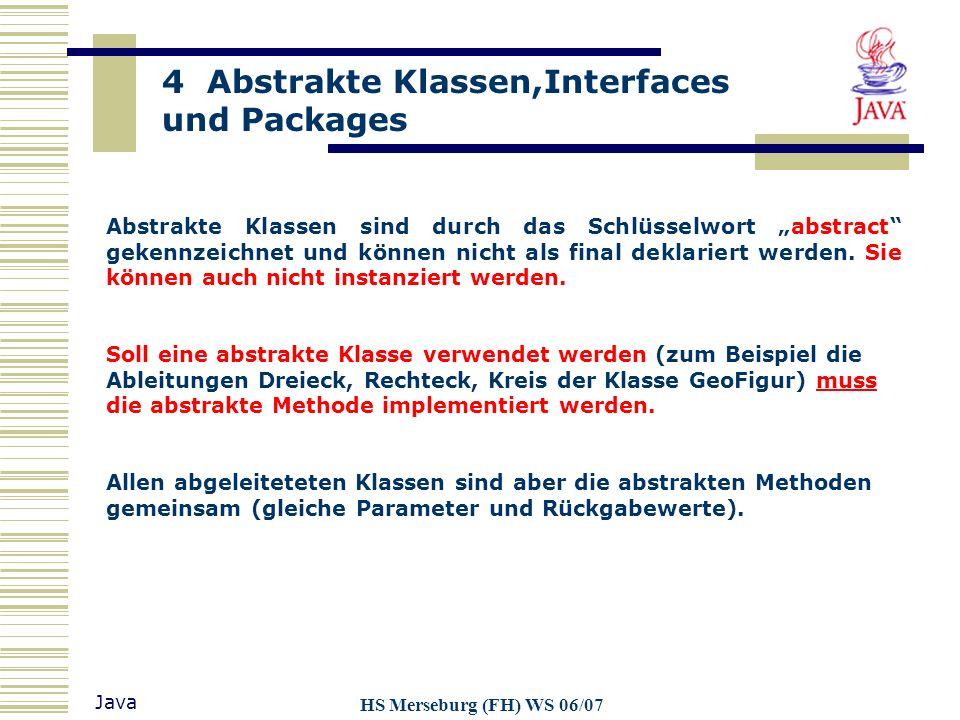 4 Abstrakte Klassen,Interfaces und Packages Java HS Merseburg (FH) WS 06/07 Bisher war jede Klasse eine eigene Datei.class Ziel der Packages: Gliederung der Projektklassen und der Systembibliotheken Pakete enthalten inhaltlich zusammengehörende Klassen, Schnittstellen und Unterpakete.