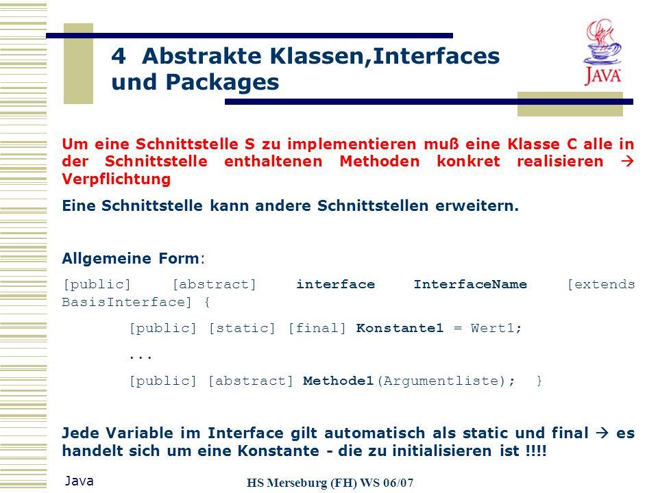 4 Abstrakte Klassen,Interfaces und Packages Java HS Merseburg (FH) WS 06/07 Problem: unübersichtlicher Quelltext import import x.y.z.A;import x.y.z.B; public class D { int g() { A a = new A(); B b = new B(); x.y.z.C c = new x.y.z.C();// nicht imp.