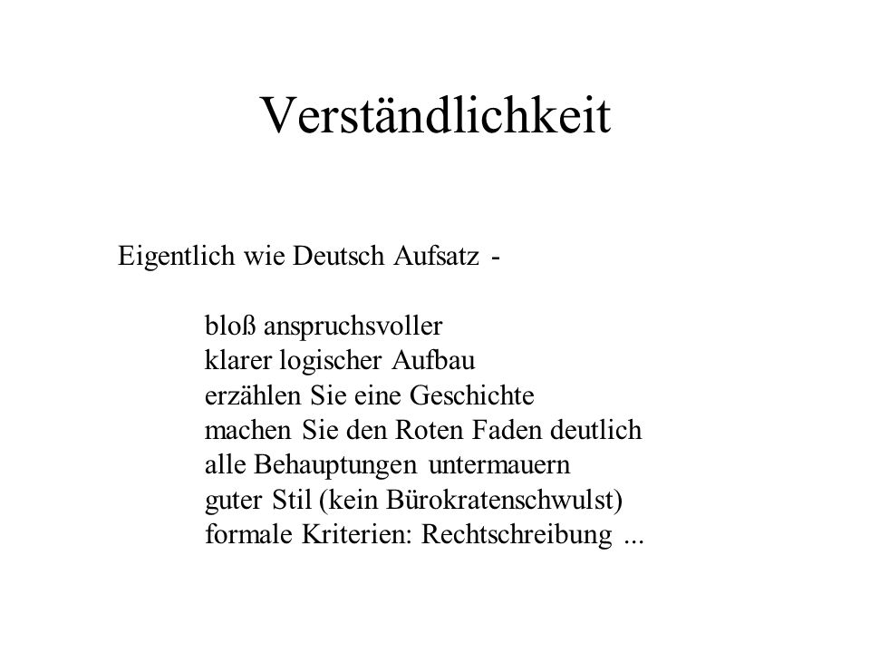 Verständlichkeit Eigentlich wie Deutsch Aufsatz - bloß anspruchsvoller klarer logischer Aufbau erzählen Sie eine Geschichte machen Sie den Roten Faden