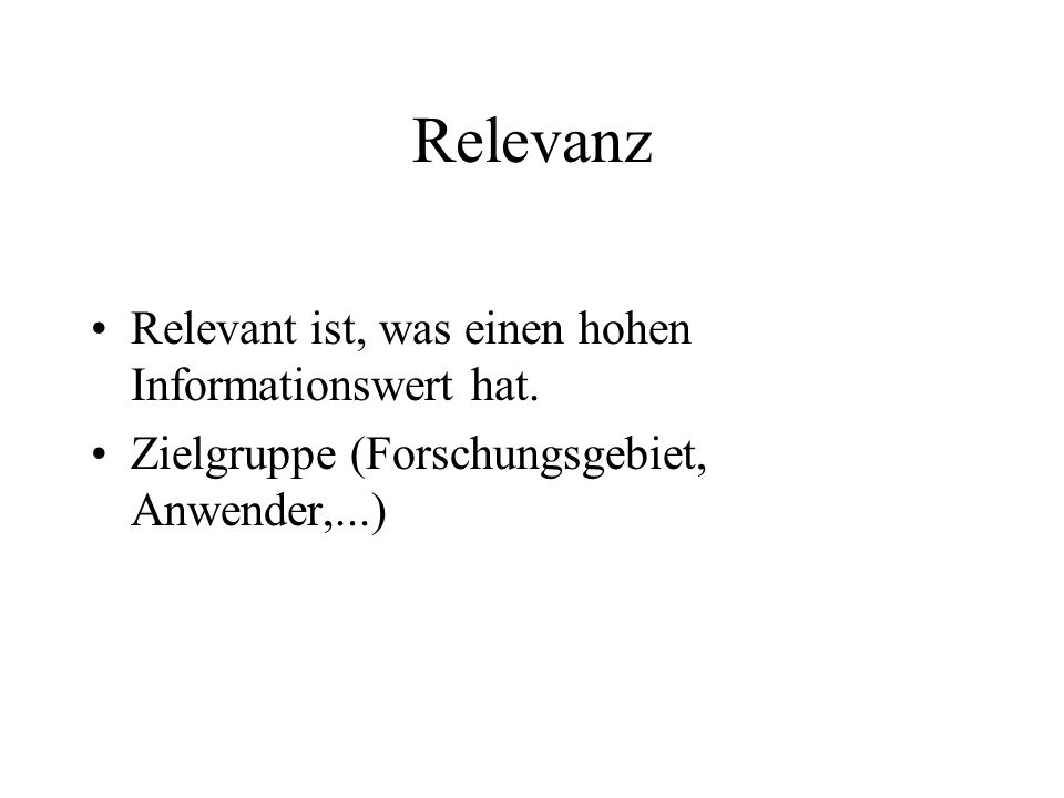 Relevanz Relevant ist, was einen hohen Informationswert hat. Zielgruppe (Forschungsgebiet, Anwender,...)
