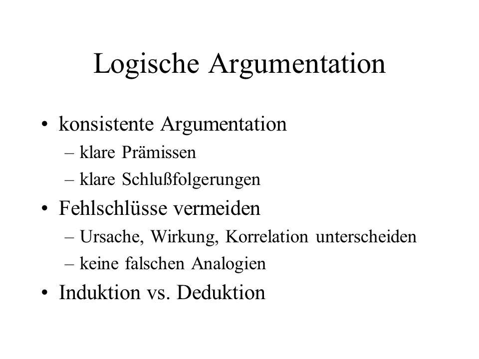 Logische Argumentation konsistente Argumentation –klare Prämissen –klare Schlußfolgerungen Fehlschlüsse vermeiden –Ursache, Wirkung, Korrelation unter