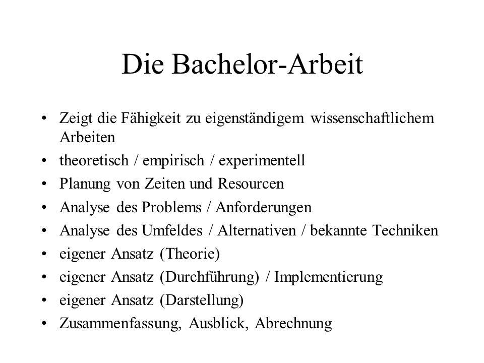 Die Bachelor-Arbeit Zeigt die Fähigkeit zu eigenständigem wissenschaftlichem Arbeiten theoretisch / empirisch / experimentell Planung von Zeiten und R
