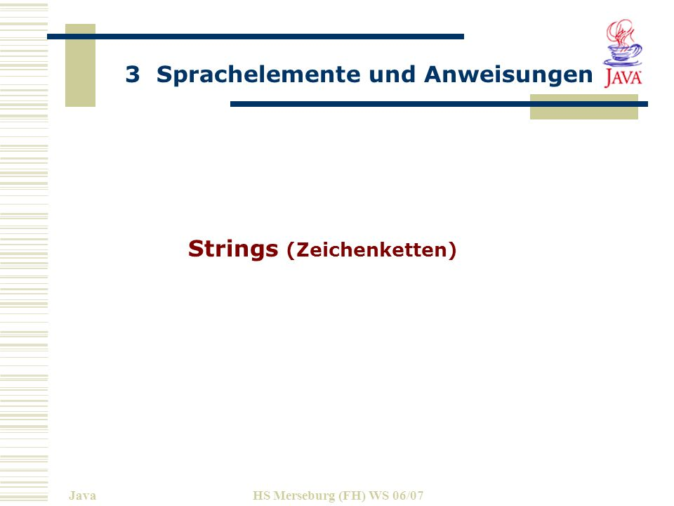 3 Sprachelemente und Anweisungen JavaHS Merseburg (FH) WS 06/07 Strings (Zeichenketten)