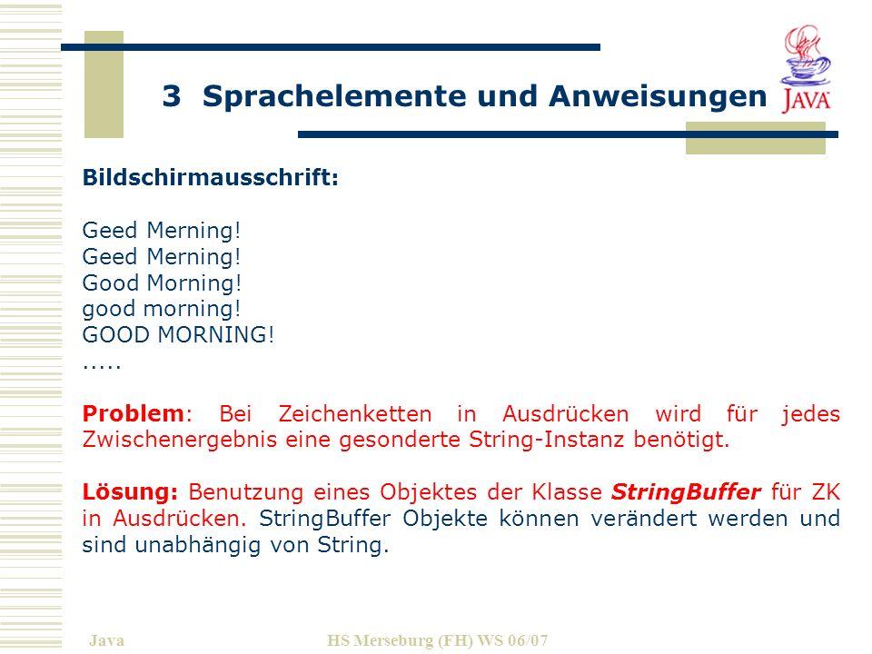 3 Sprachelemente und Anweisungen JavaHS Merseburg (FH) WS 06/07 Bildschirmausschrift: Geed Merning.
