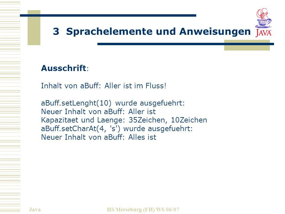 3 Sprachelemente und Anweisungen JavaHS Merseburg (FH) WS 06/07 Ausschrift : Inhalt von aBuff: Aller ist im Fluss.