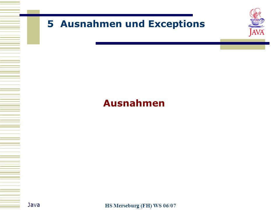 5 Ausnahmen und Exceptions Java HS Merseburg (FH) WS 06/07 Ausnahmen