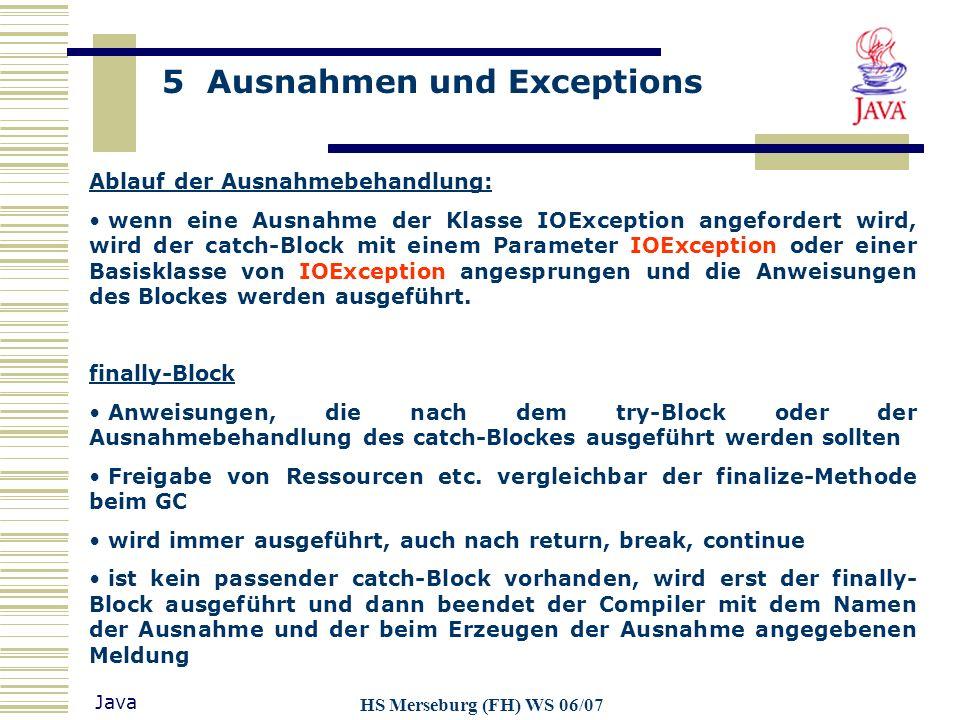 5 Ausnahmen und Exceptions Java HS Merseburg (FH) WS 06/07 Ablauf der Ausnahmebehandlung: wenn eine Ausnahme der Klasse IOException angefordert wird,