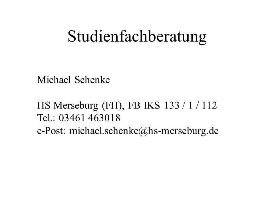 Studienfachberatung Michael Schenke HS Merseburg (FH), FB IKS 133 / 1 / 112 Tel.: 03461 463018 e-Post: michael.schenke@hs-merseburg.de