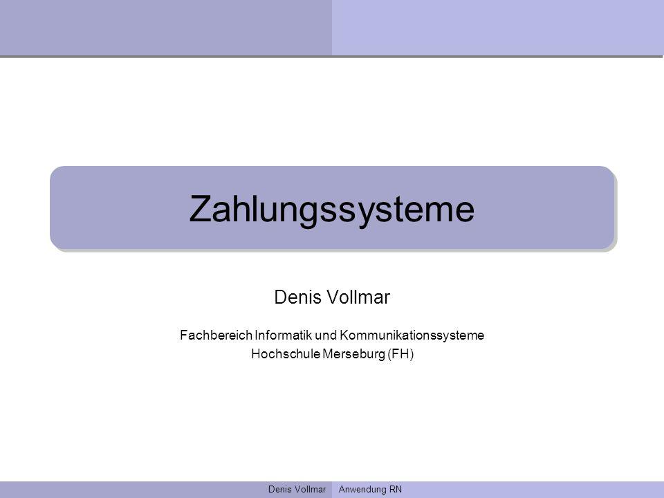 Denis VollmarAnwendung RN Zahlungssysteme Denis Vollmar Fachbereich Informatik und Kommunikationssysteme Hochschule Merseburg (FH)