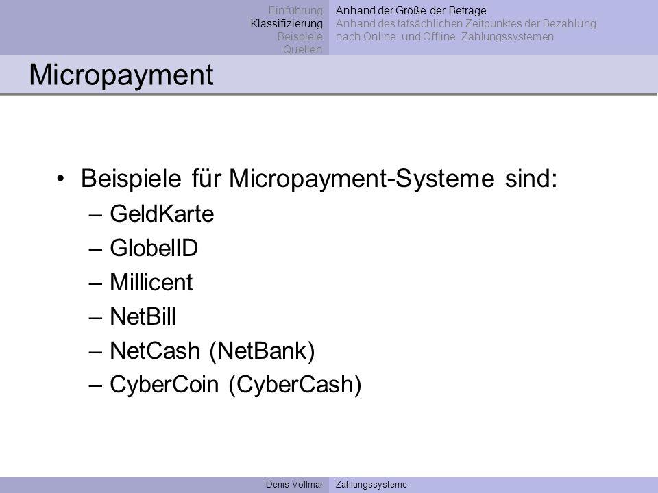 Denis VollmarZahlungssysteme Micropayment Beispiele für Micropayment-Systeme sind: –GeldKarte –GlobelID –Millicent –NetBill –NetCash (NetBank) –CyberC