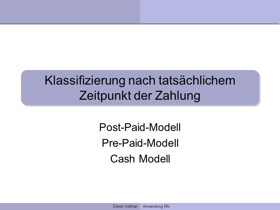 Denis VollmarAnwendung RN Klassifizierung nach tatsächlichem Zeitpunkt der Zahlung Post-Paid-Modell Pre-Paid-Modell Cash Modell