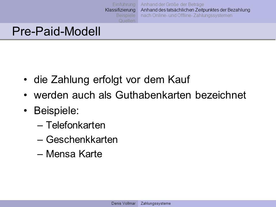 Denis VollmarZahlungssysteme Pre-Paid-Modell die Zahlung erfolgt vor dem Kauf werden auch als Guthabenkarten bezeichnet Beispiele: –Telefonkarten –Ges
