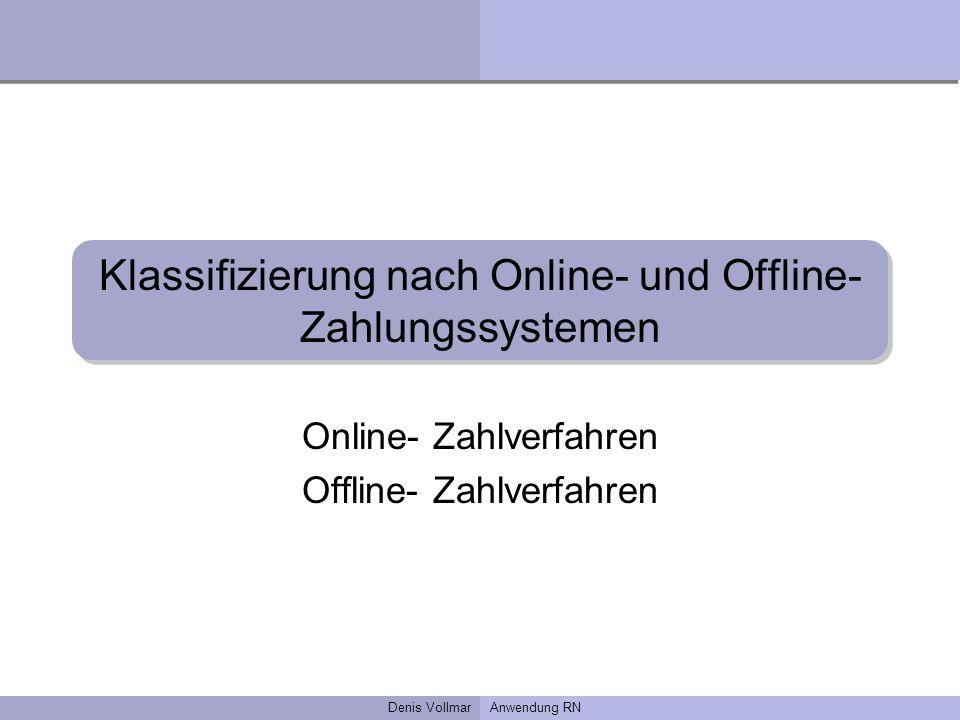 Denis VollmarAnwendung RN Klassifizierung nach Online- und Offline- Zahlungssystemen Online- Zahlverfahren Offline- Zahlverfahren