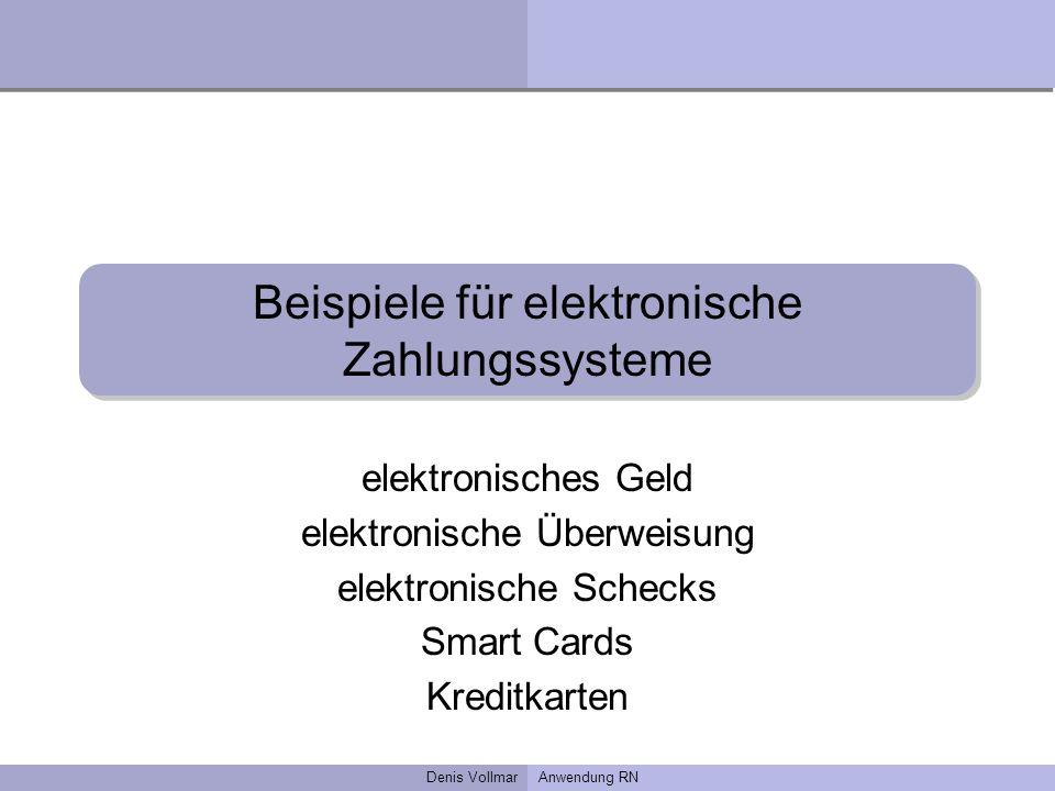 Denis VollmarAnwendung RN Beispiele für elektronische Zahlungssysteme elektronisches Geld elektronische Überweisung elektronische Schecks Smart Cards