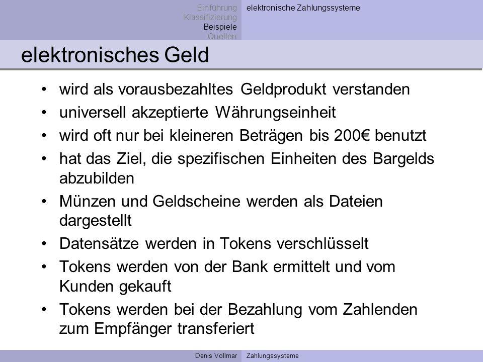 Denis VollmarZahlungssysteme elektronisches Geld wird als vorausbezahltes Geldprodukt verstanden universell akzeptierte Währungseinheit wird oft nur b