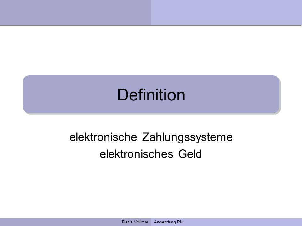 Denis VollmarAnwendung RN Definition elektronische Zahlungssysteme elektronisches Geld