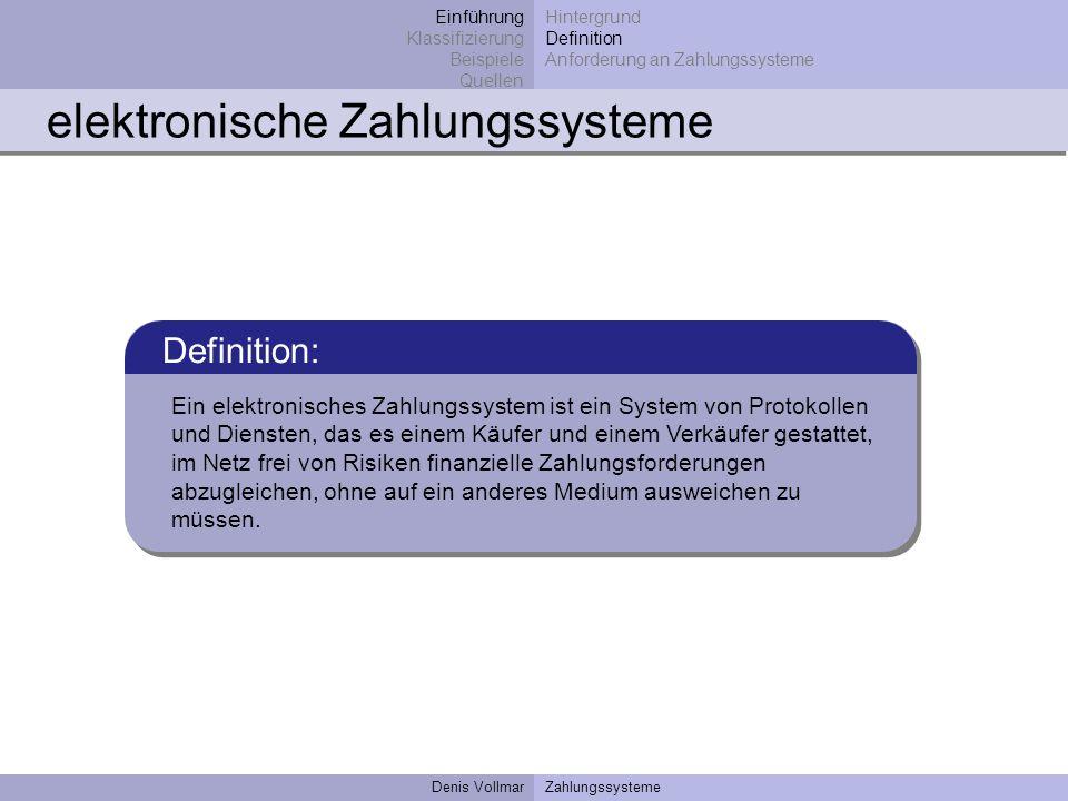 Denis VollmarZahlungssysteme elektronisches Geld Definition: Elektronisches Geld beschreibt alle Verfahren mit denen es möglich ist oder möglich sein wird, durch das Internet Waren zu kaufen bzw.