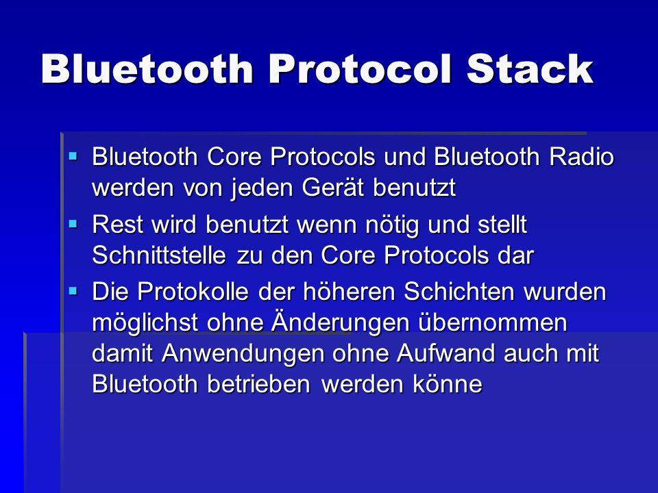 Bluetooth Core Protocols und Bluetooth Radio werden von jeden Gerät benutzt Bluetooth Core Protocols und Bluetooth Radio werden von jeden Gerät benutz