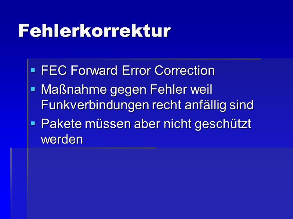 Fehlerkorrektur FEC Forward Error Correction FEC Forward Error Correction Maßnahme gegen Fehler weil Funkverbindungen recht anfällig sind Maßnahme geg