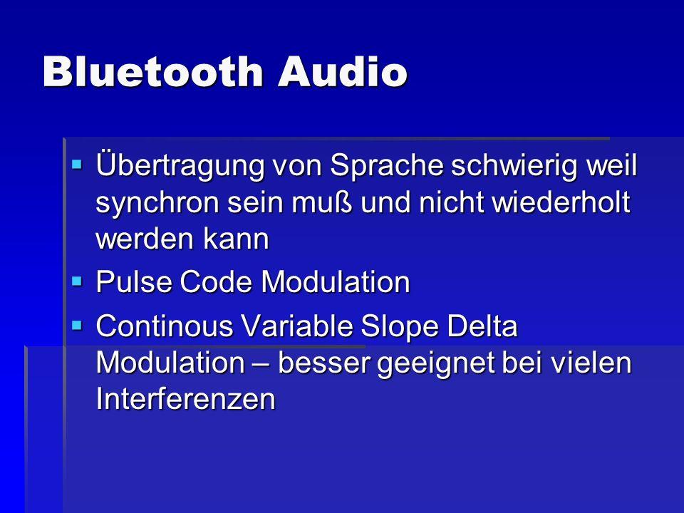 Bluetooth Audio Übertragung von Sprache schwierig weil synchron sein muß und nicht wiederholt werden kann Übertragung von Sprache schwierig weil synch