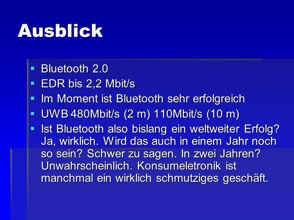 Ausblick Bluetooth 2.0 Bluetooth 2.0 EDR bis 2,2 Mbit/s EDR bis 2,2 Mbit/s Im Moment ist Bluetooth sehr erfolgreich Im Moment ist Bluetooth sehr erfol