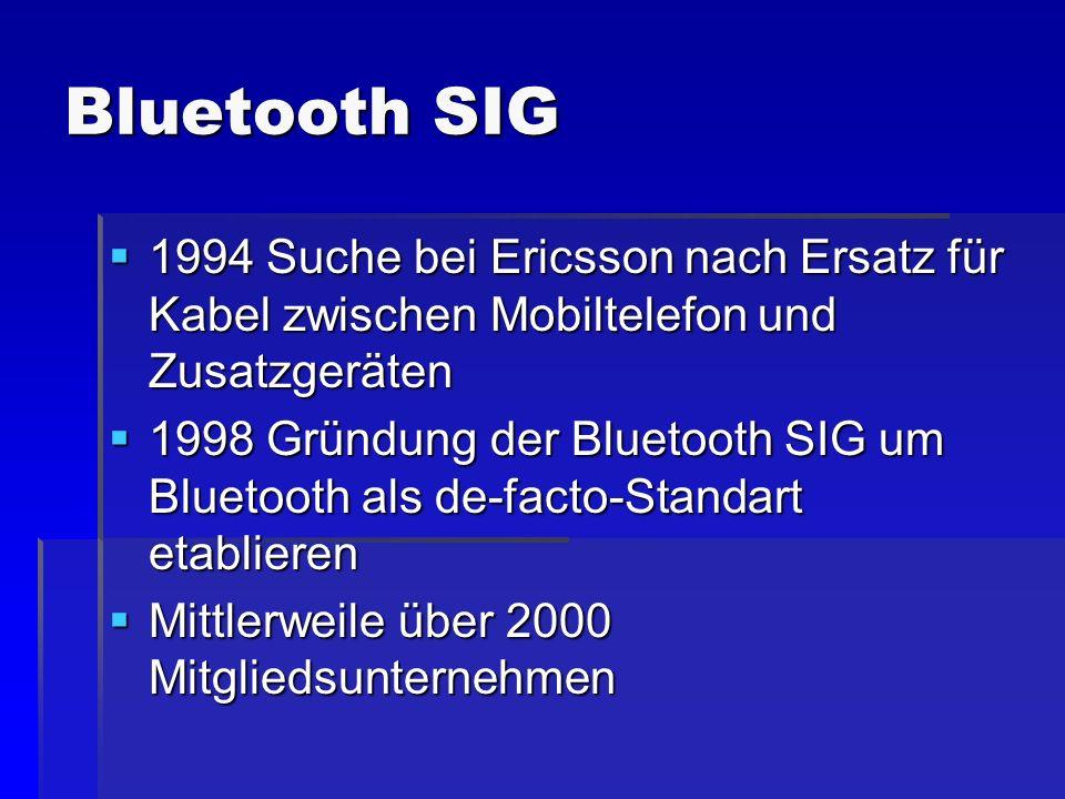 Bluetooth SIG 1994 Suche bei Ericsson nach Ersatz für Kabel zwischen Mobiltelefon und Zusatzgeräten 1994 Suche bei Ericsson nach Ersatz für Kabel zwis