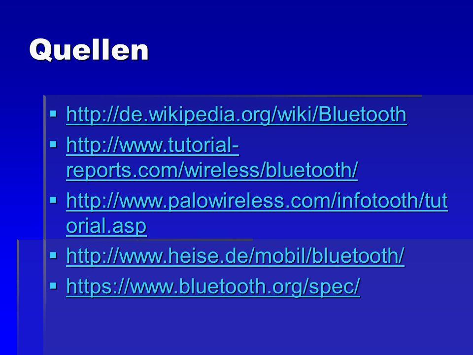 Quellen http://de.wikipedia.org/wiki/Bluetooth http://de.wikipedia.org/wiki/Bluetooth http://de.wikipedia.org/wiki/Bluetooth http://www.tutorial- repo